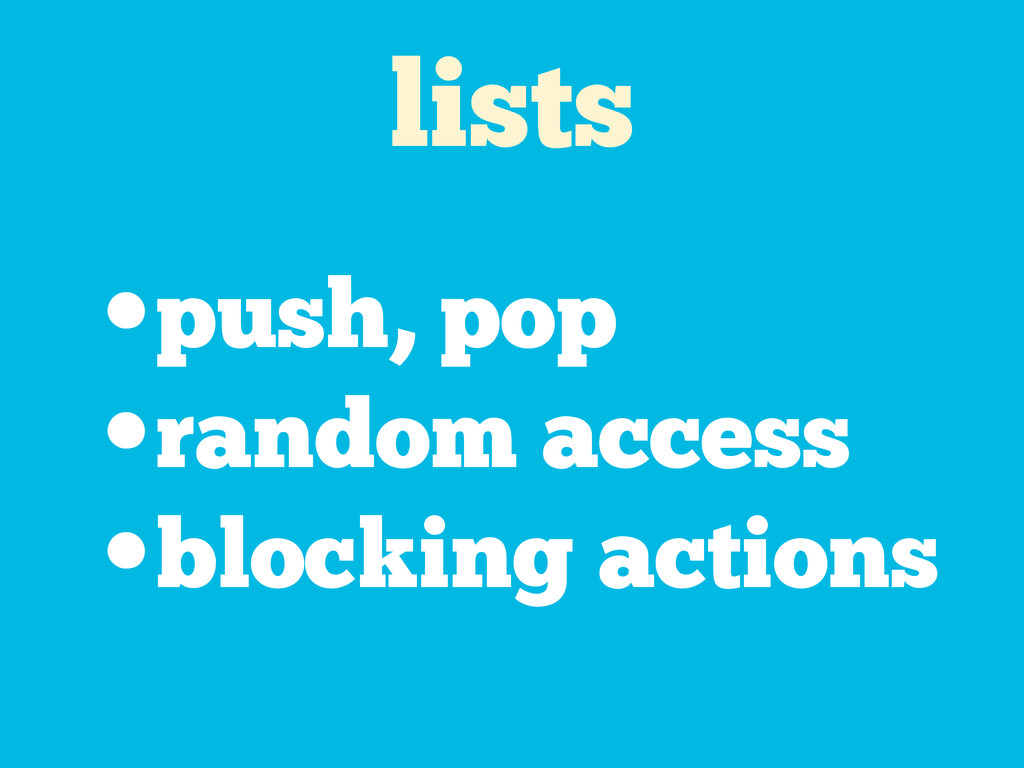 lists •push, pop •random access •blocking actio...