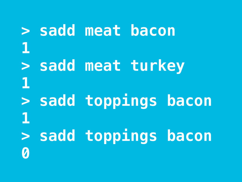 > sadd meat bacon 1 > sadd meat turkey 1 > sadd...