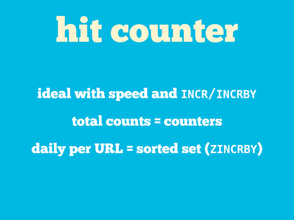 hit counter ideal with speed and INCR/INCRBY to...