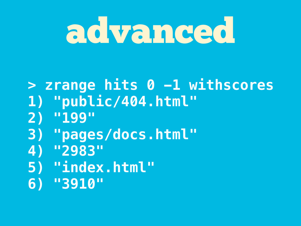 "advanced > zrange hits 0 -1 withscores 1) ""publ..."
