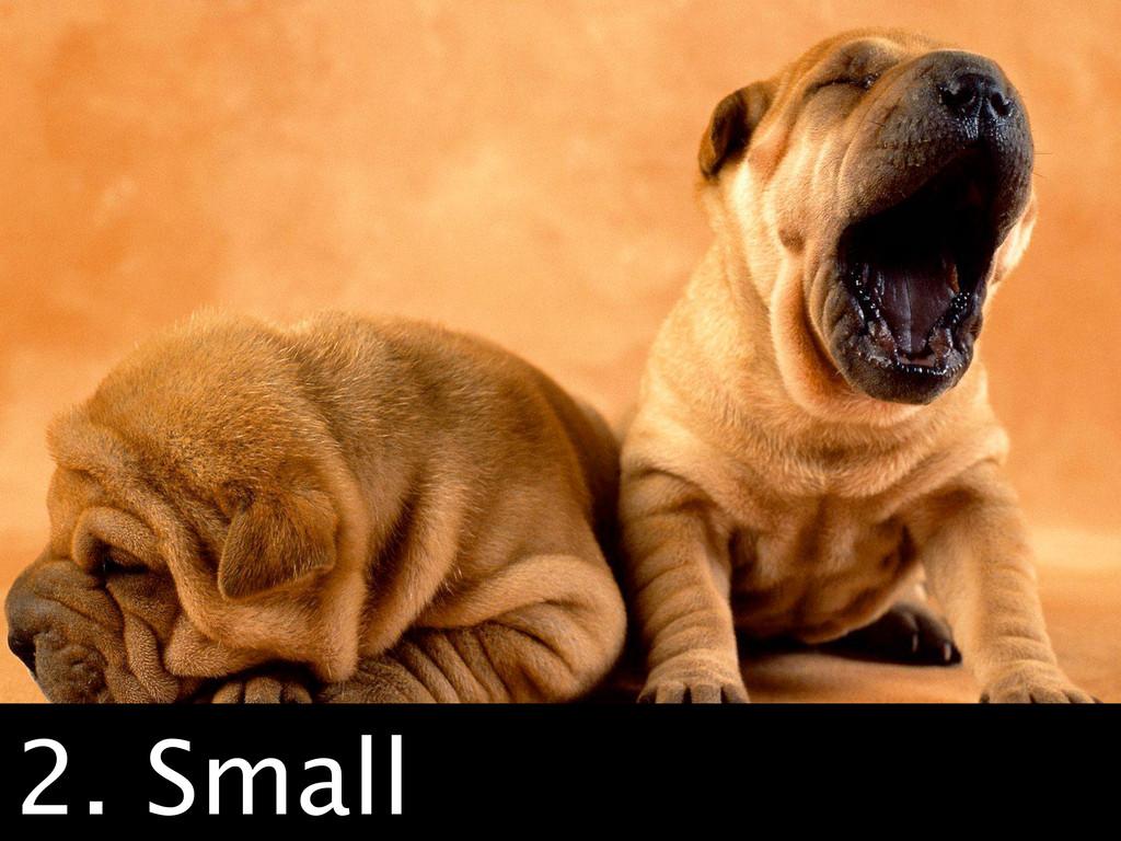 Small 2. Small