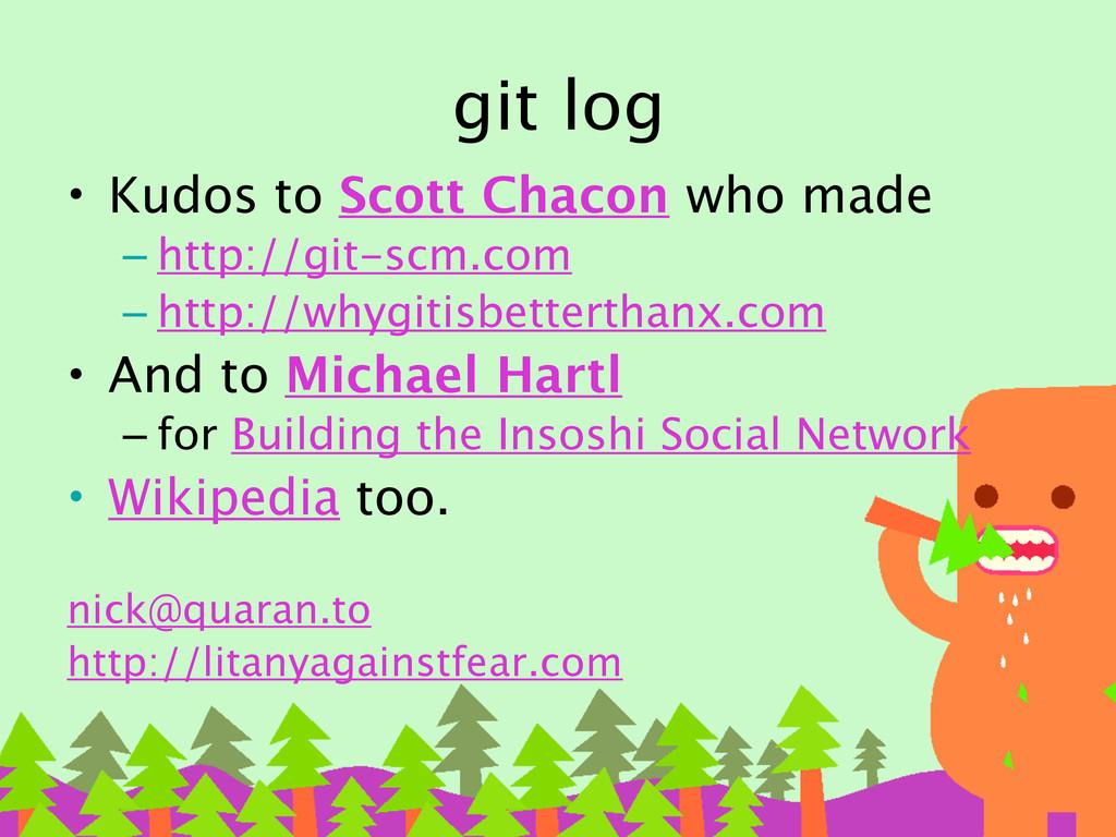 git log • Kudos to Scott Chacon who made – http...