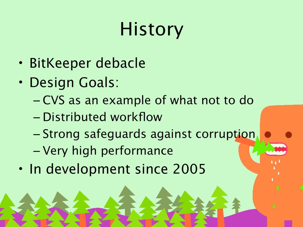 History • BitKeeper debacle • Design Goals: – C...