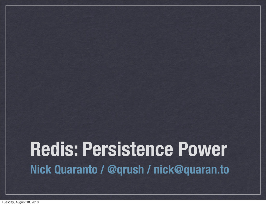 Redis: Persistence Power Nick Quaranto / @qrush...