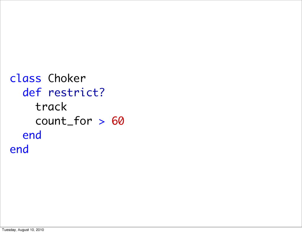 class Choker def restrict? track count_for > 60...