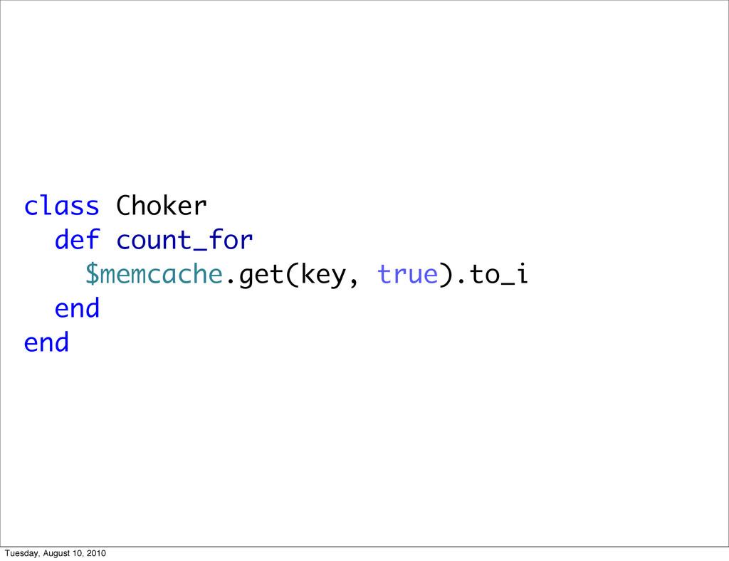 class Choker def count_for $memcache.get(key, t...
