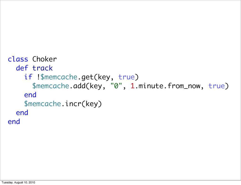 class Choker def track if !$memcache.get(key, t...