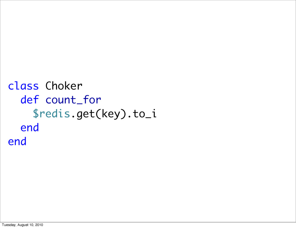 class Choker def count_for $redis.get(key).to_i...