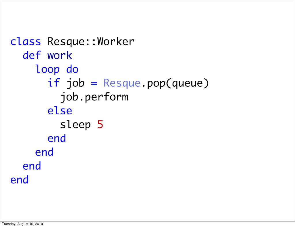 class Resque::Worker def work loop do if job = ...