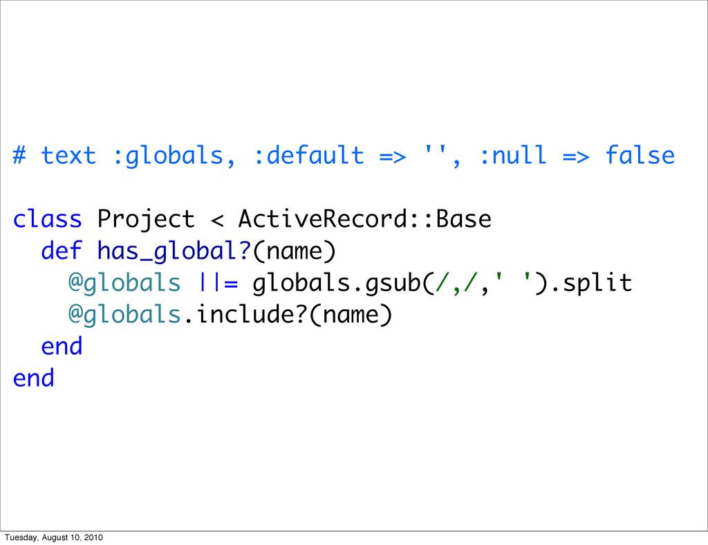 # text :globals, :default => '', :null => false...