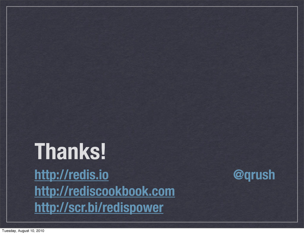 Thanks! http://redis.io @qrush http://rediscook...