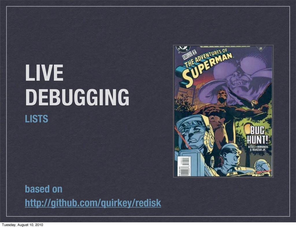 LIVE DEBUGGING LISTS based on http://github.com...