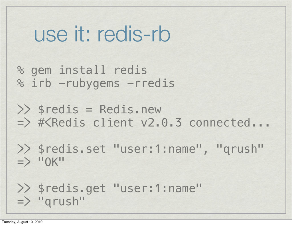 use it: redis-rb % gem install redis % irb -rub...