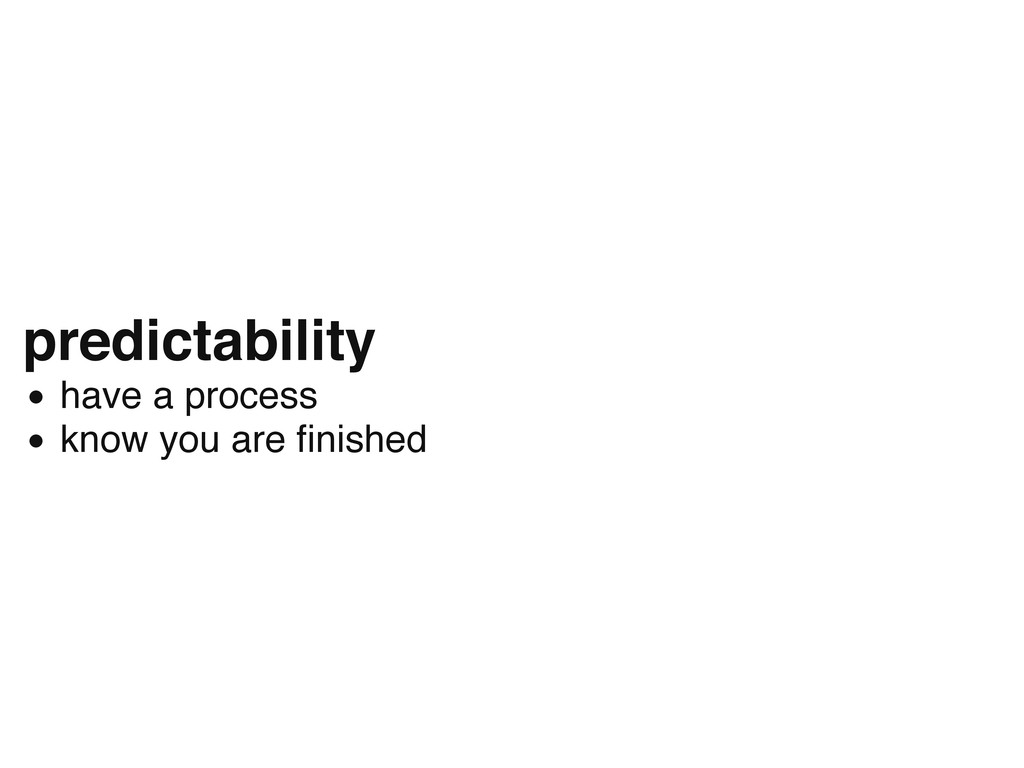 predictability have a process know you are fini...