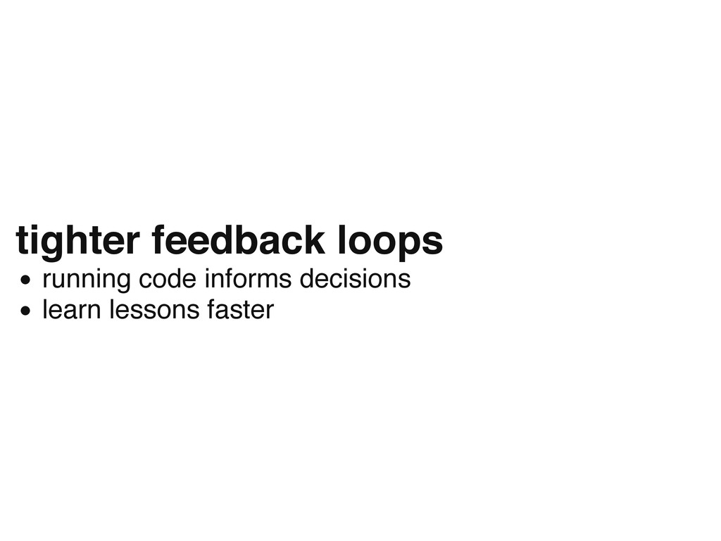 tighter feedback loops running code informs dec...