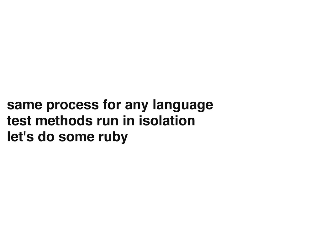 same process for any language test methods run ...