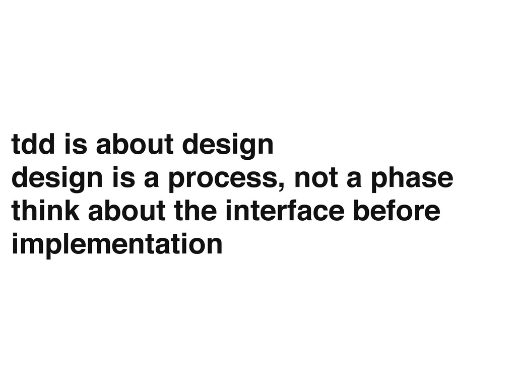 tdd is about design design is a process, not a ...