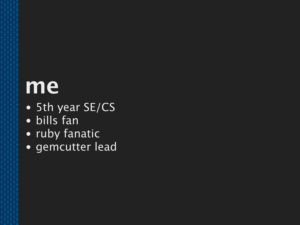 me 5th year SE/CS bills fan ruby fanatic gemcut...