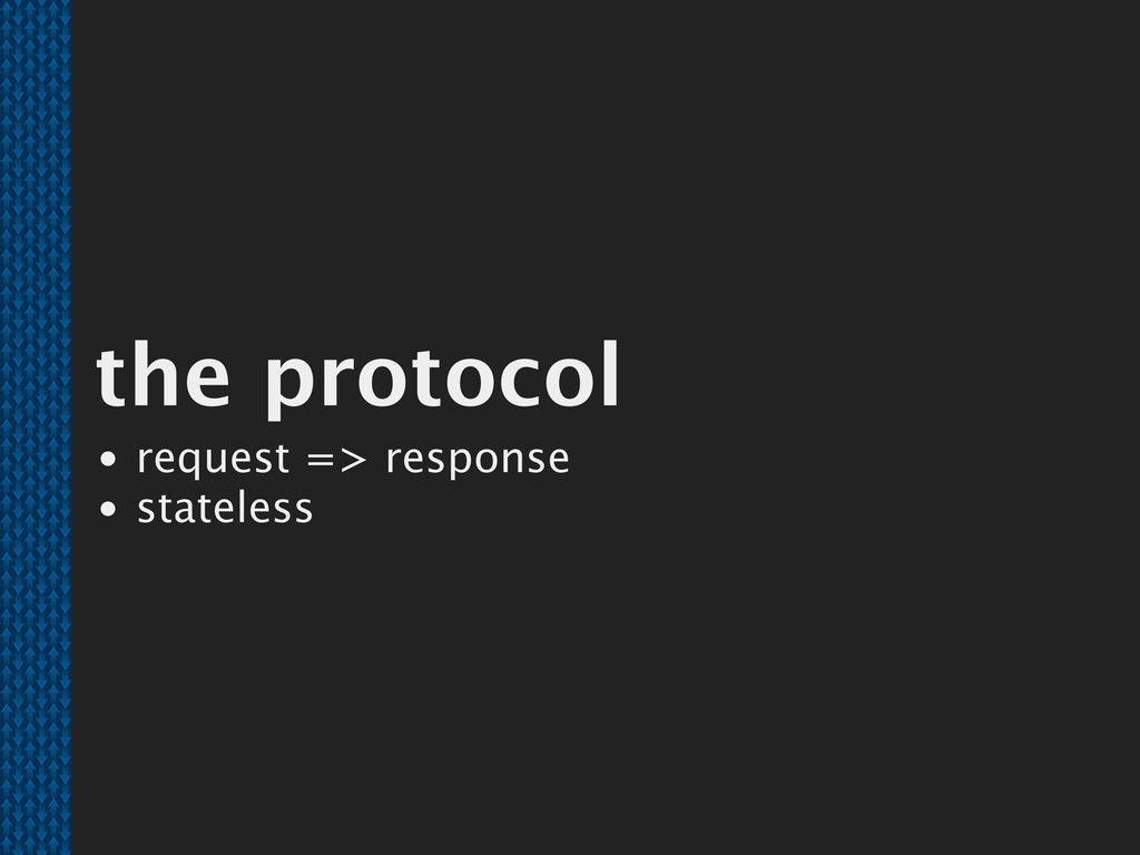 the protocol request => response stateless