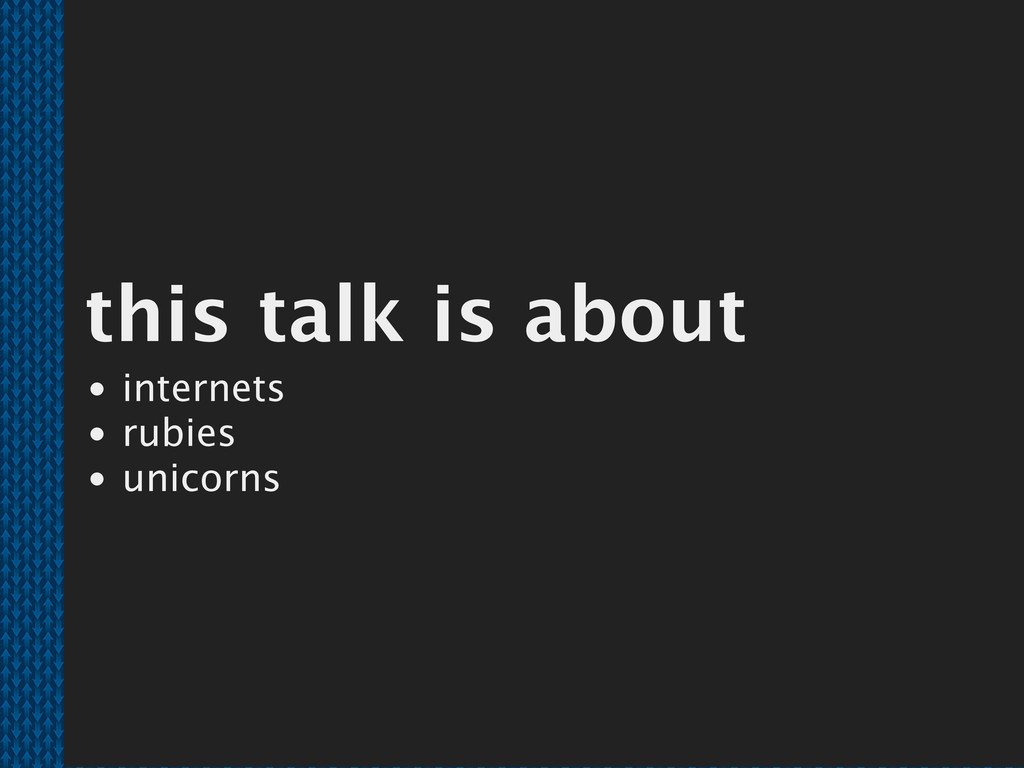 this talk is about internets rubies unicorns