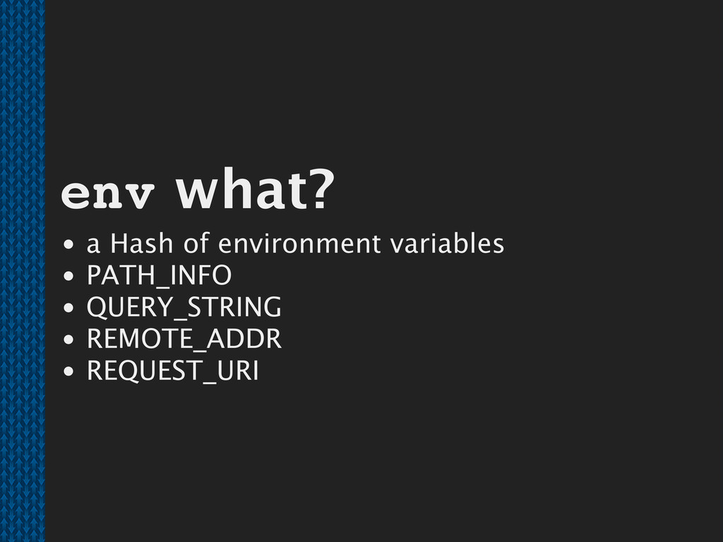 env what? a Hash of environment variables PATH_...