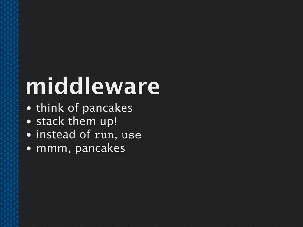 middleware think of pancakes stack them up! ins...
