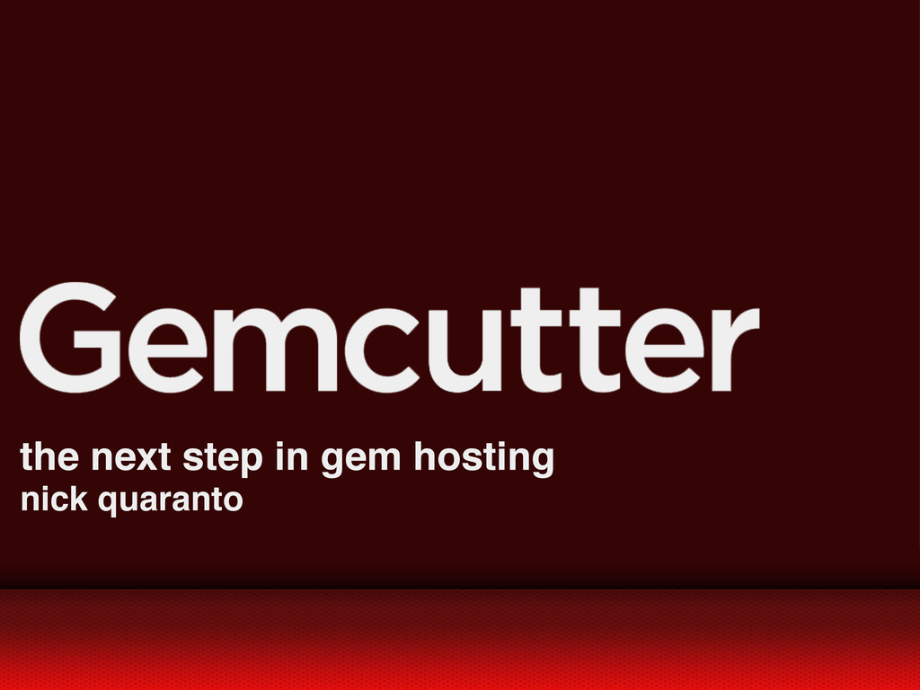 the next step in gem hosting nick quaranto