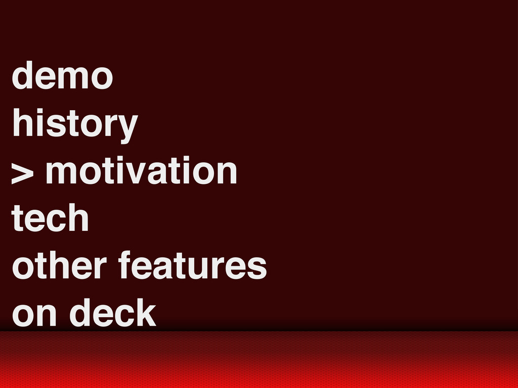 demo history > motivation tech other features o...