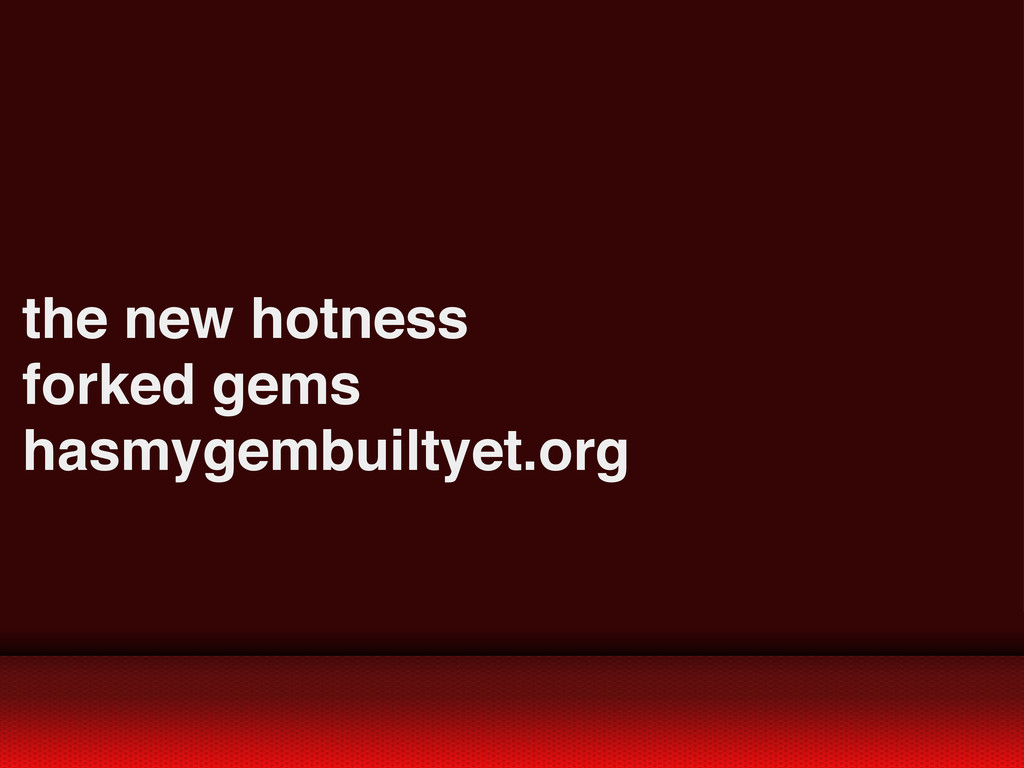 the new hotness forked gems hasmygembuiltyet.org