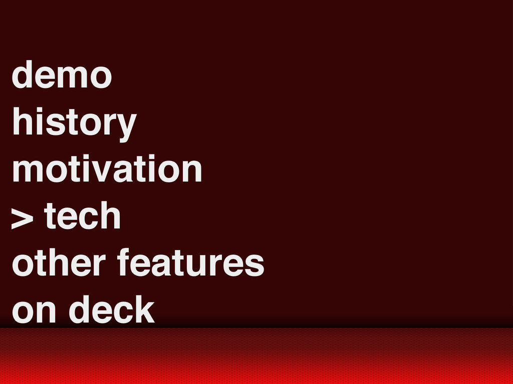 demo history motivation > tech other features o...
