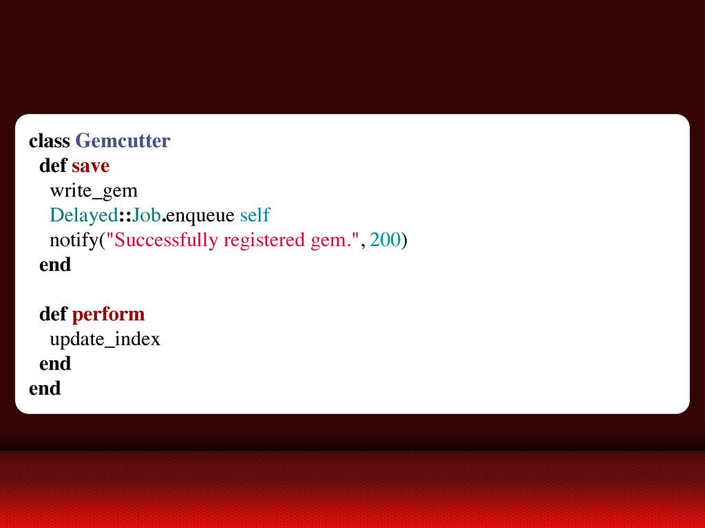 class Gemcutter def save write_gem Delayed::Job...