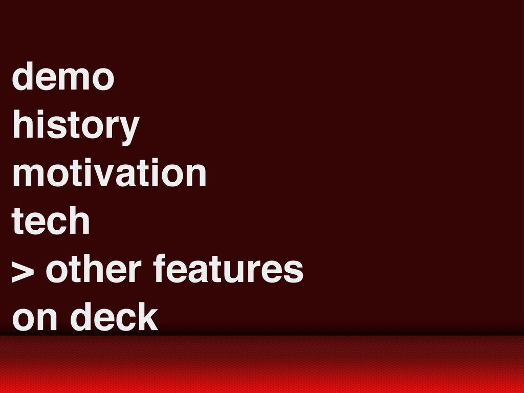 demo history motivation tech > other features o...
