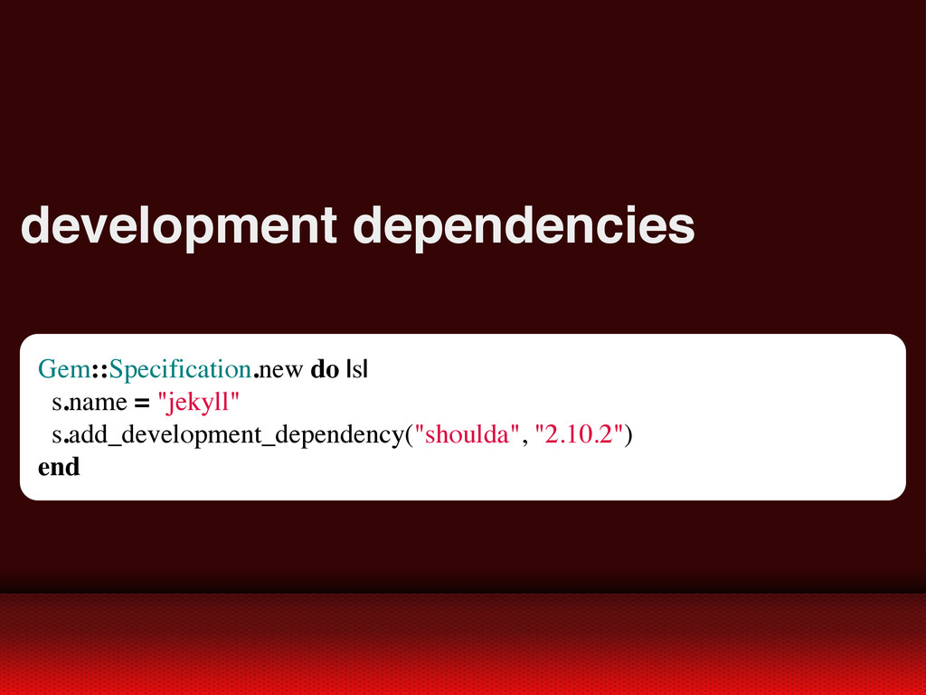 development dependencies Gem::Specification.new...