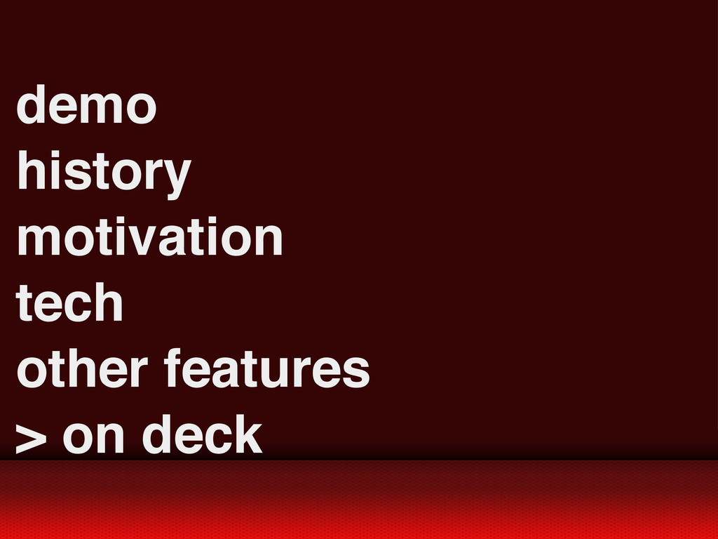 demo history motivation tech other features > o...