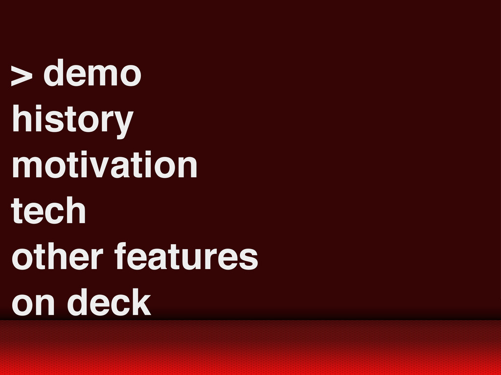 > demo history motivation tech other features o...