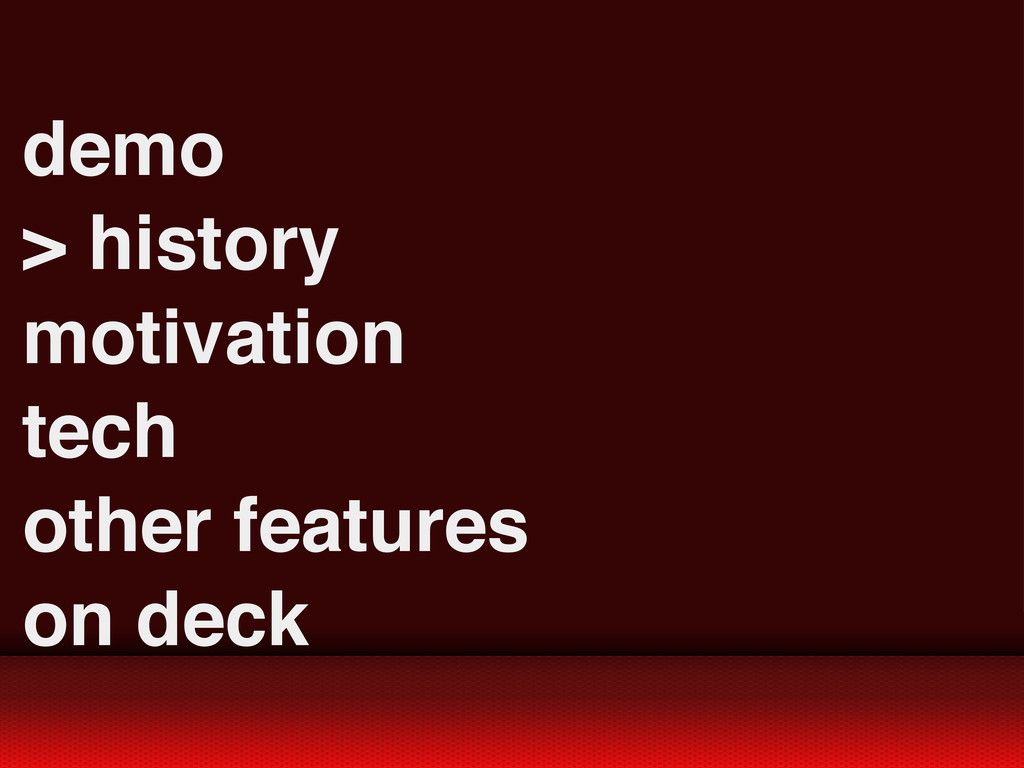 demo > history motivation tech other features o...