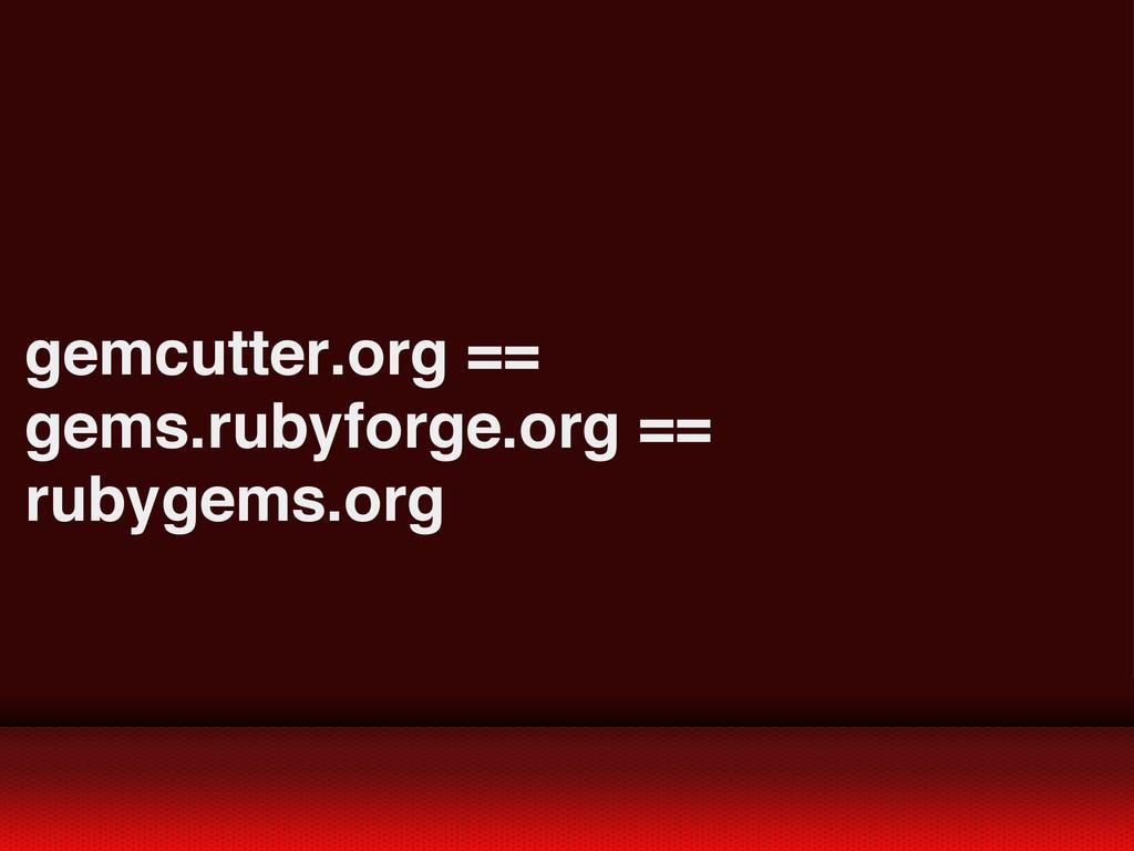 gemcutter.org == gems.rubyforge.org == rubygems...