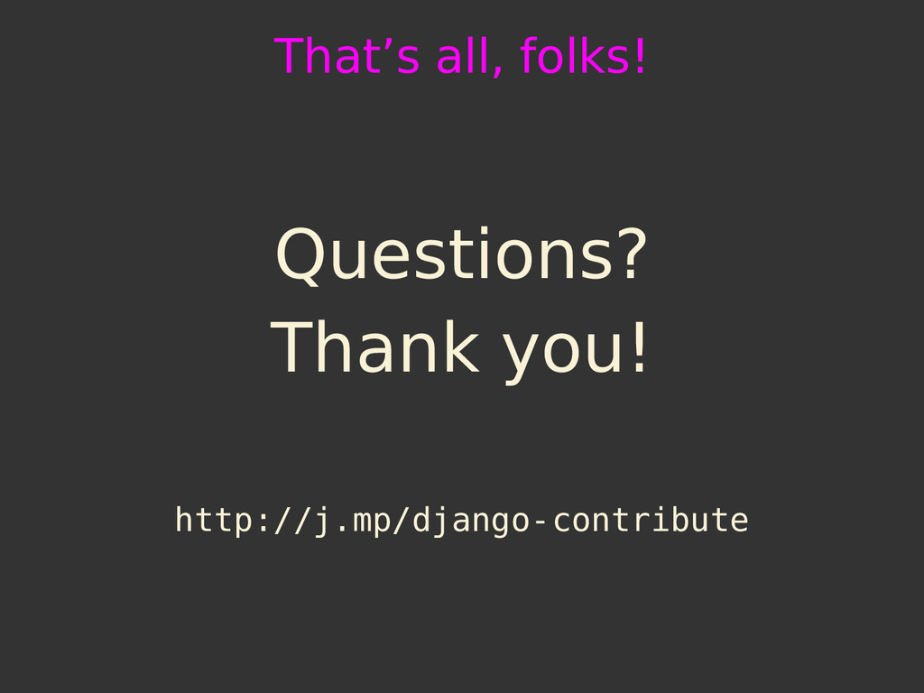 That's all, folks! Questions? Thank you! http:/...