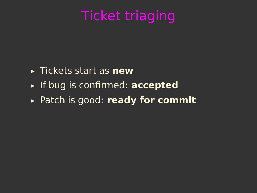 Ticket triaging Tickets start as new If bug is ...