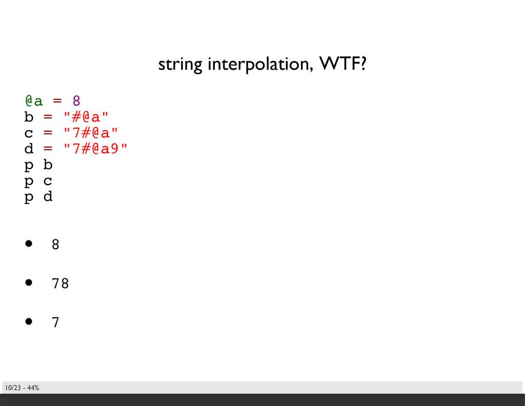 """string interpolation, WTF? @a = 8 b = """"#@a"""" c =..."""