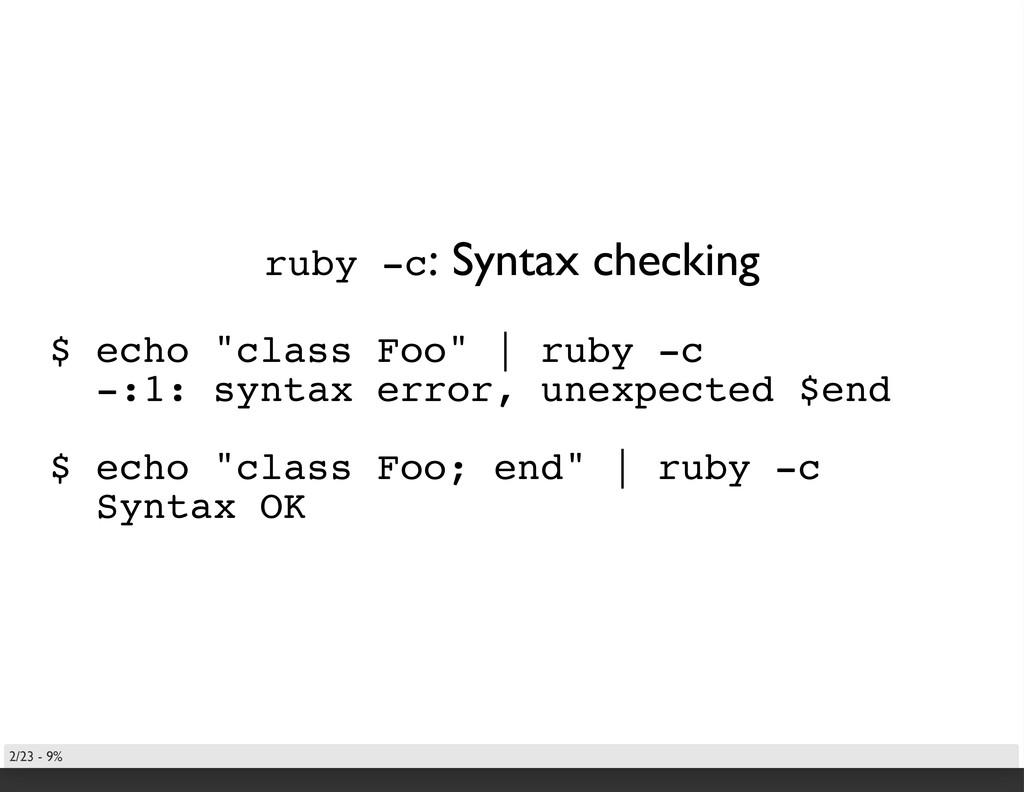 "ruby -c: Syntax checking $ echo ""class Foo""   r..."