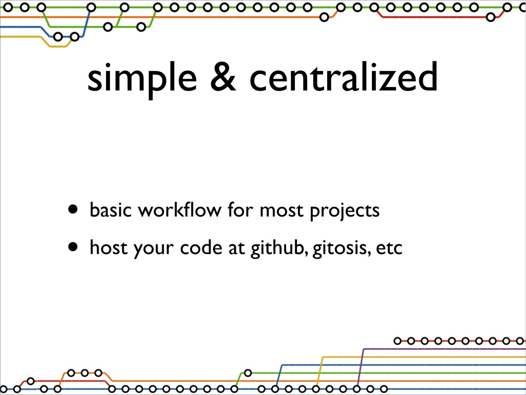 simple & centralized • basic workflow for most p...