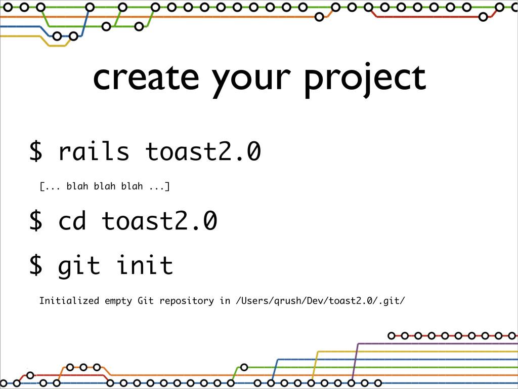 $ rails toast2.0 [... blah blah blah ...] $ cd ...