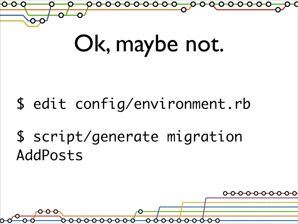 Ok, maybe not. $ edit config/environment.rb $ s...