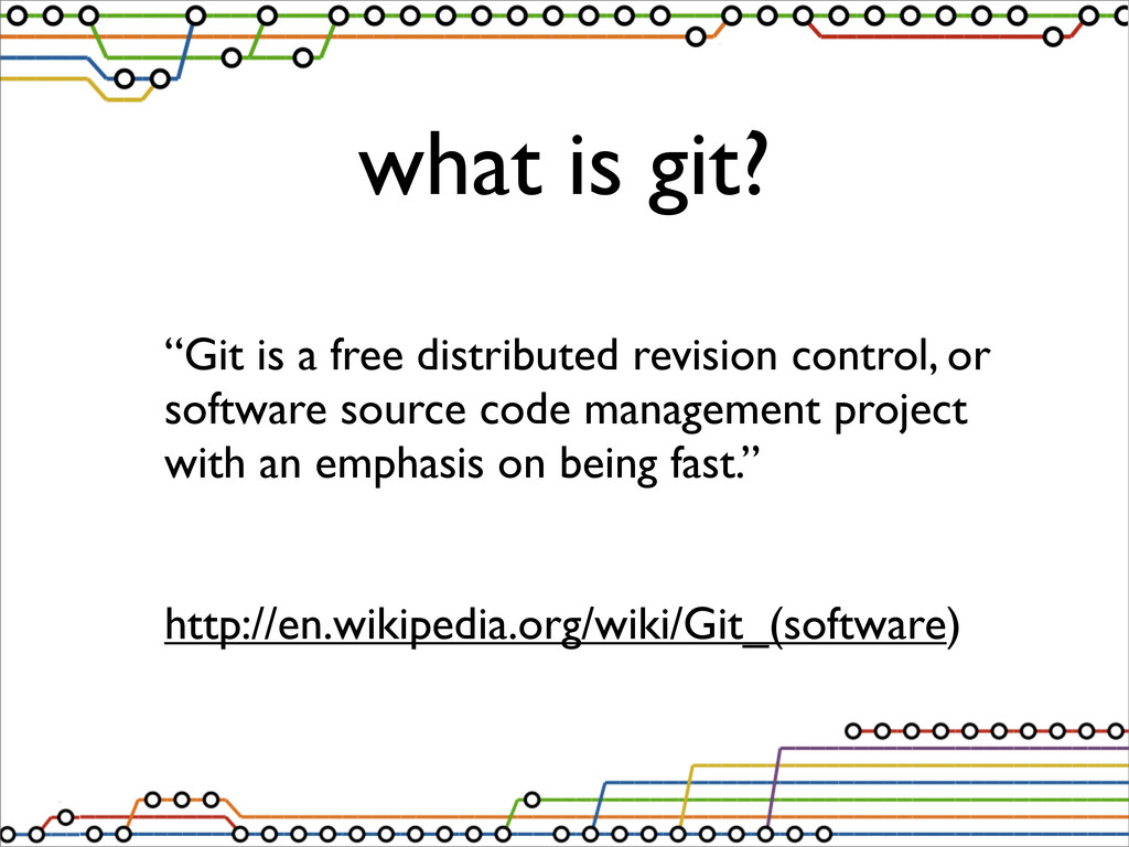 """what is git? """"Git is a free distributed revisio..."""