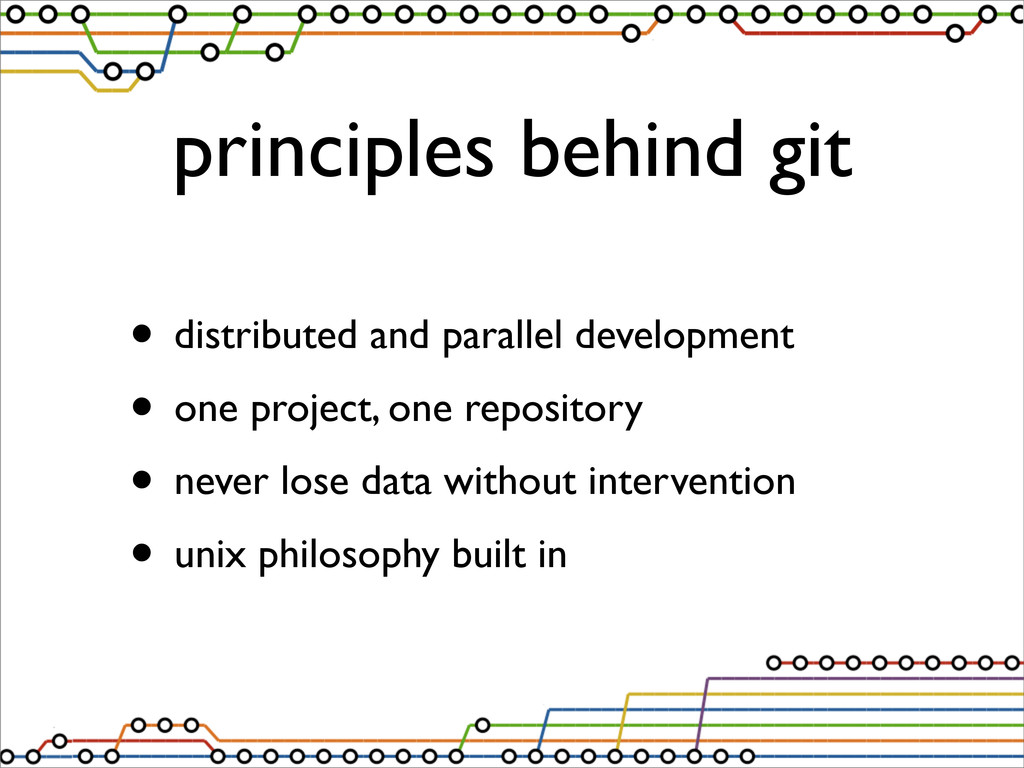 principles behind git • distributed and paralle...