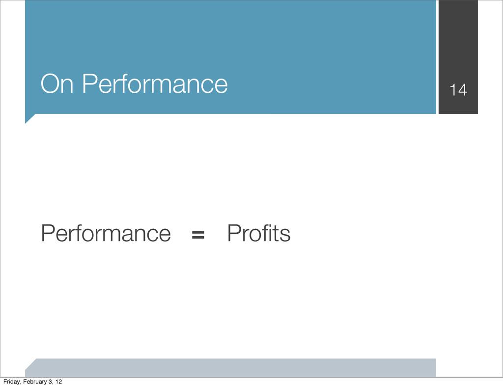 On Performance 14 Performance Profits = Friday, ...