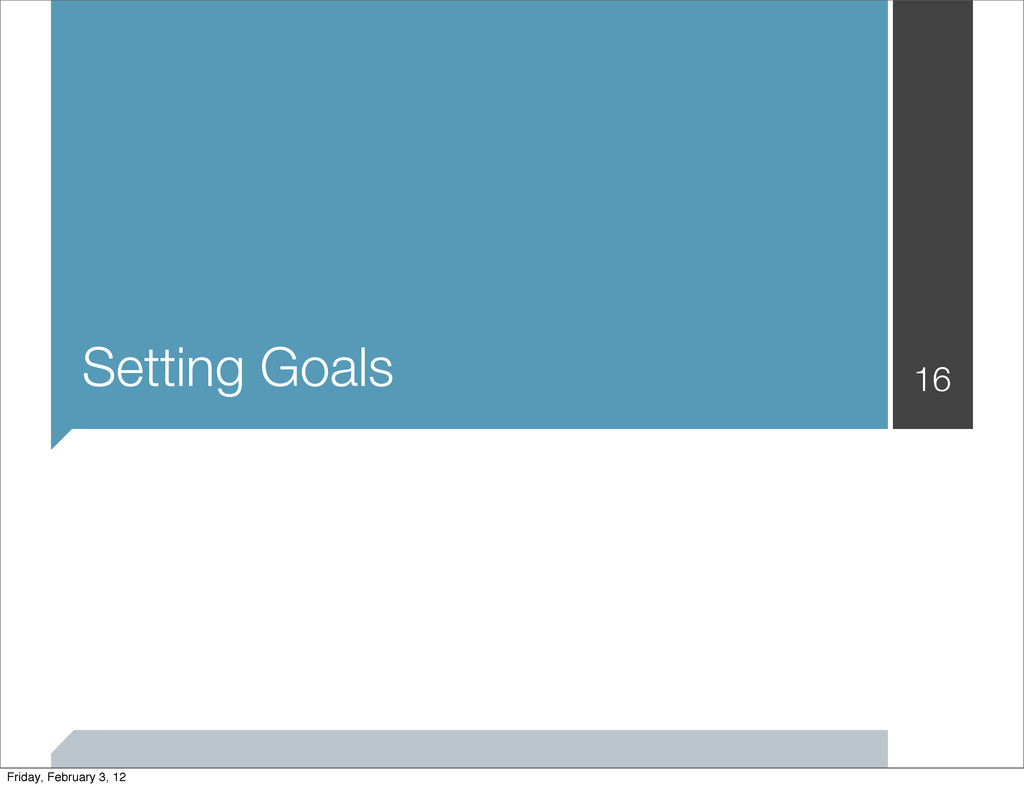 Setting Goals 16 Friday, February 3, 12