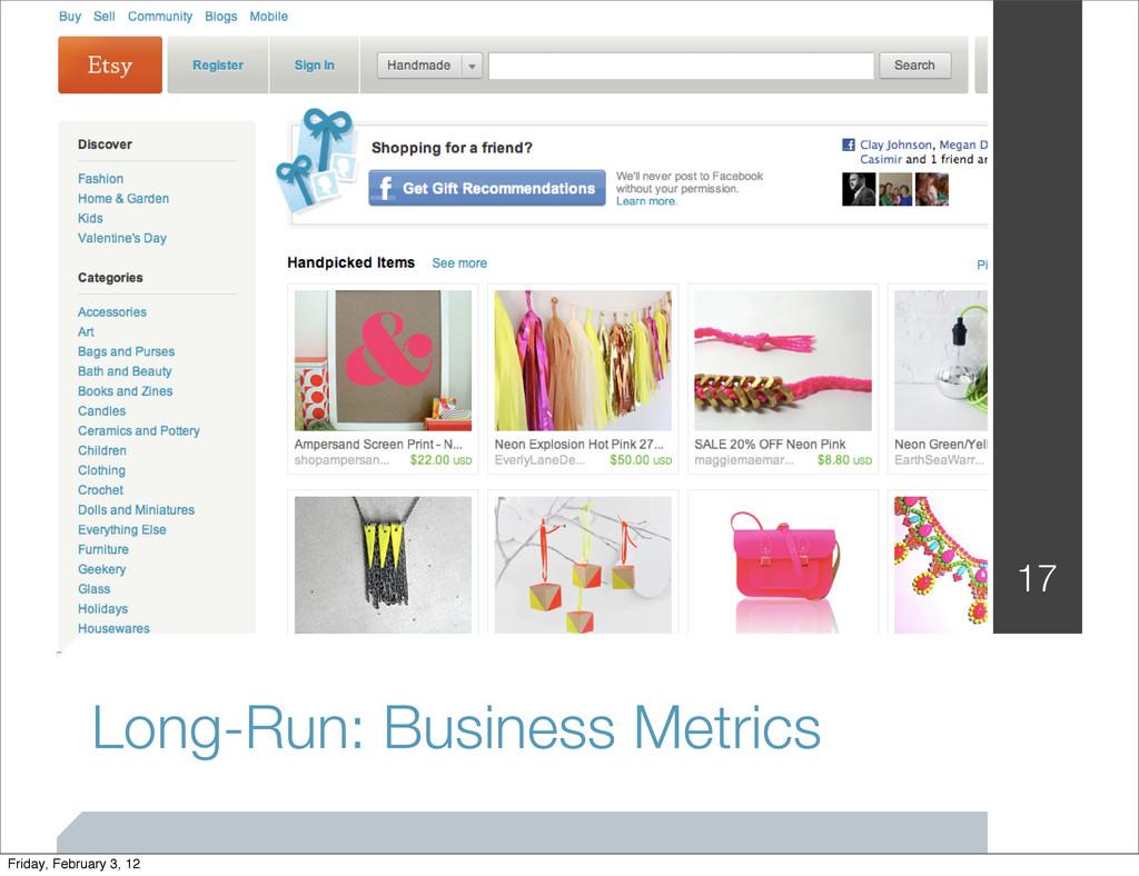 Long-Run: Business Metrics 17 Friday, February ...