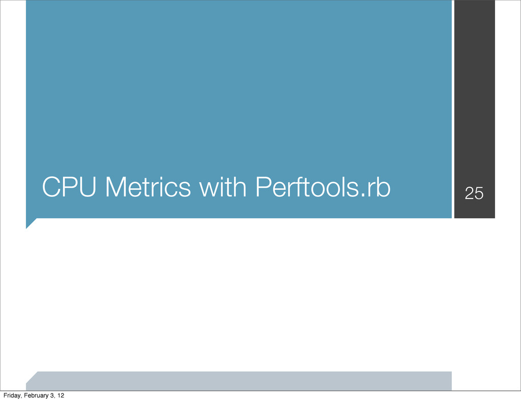 CPU Metrics with Perftools.rb 25 Friday, Februa...